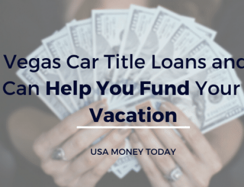 Las Vegas Car Title Loans and How they Can Help You Fund Your Dream Vacation